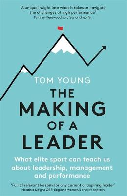 Making of a Leader, The: What Elite Sport Can Teach Us About...