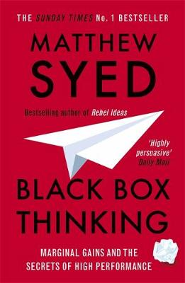 Black Box Thinking: Marginal Gains and the Secrets of High P...