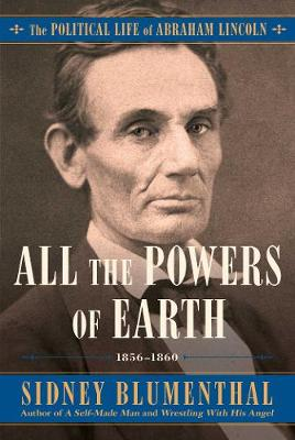 All the Powers of Earth: The Political Life of Abraham Linco...