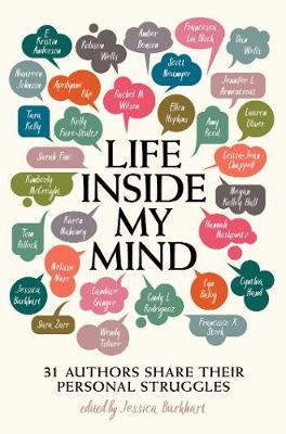 Life Inside My Mind: 31 Authors Share Their Personal Struggl...