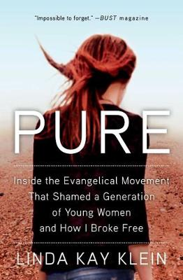 Pure: Inside the Evangelical Movement That Shamed a Generati...