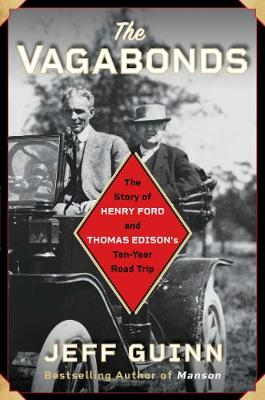Vagabonds, The: The Story of Henry Ford and Thomas Edison...