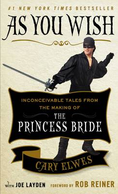 As You Wish: Inconceivable Tales from the Making of The Prin...