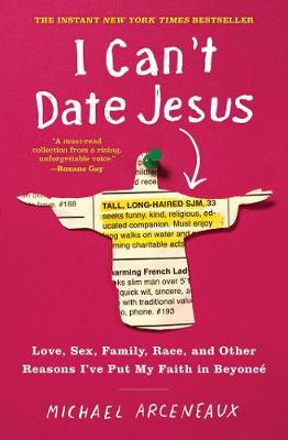 I Can't Date Jesus: Love, Sex, Family, Race, and Other...