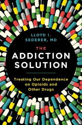 Addiction Solution, The: Treating Our Dependence on Opioids ...