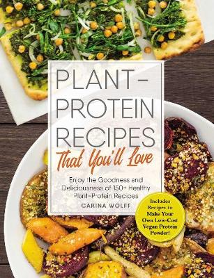 Plant-Protein Recipes That You'll Love: Enjoy the good...