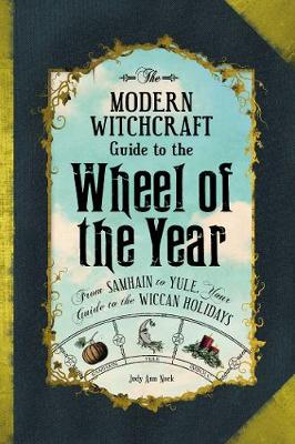 Modern Witchcraft Guide to the Wheel of the Year, The: From ...