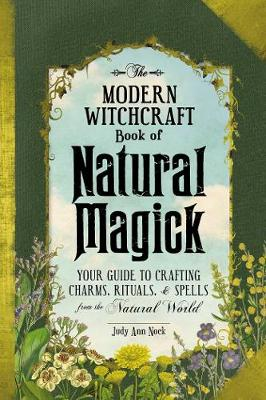Modern Witchcraft Book of Natural Magick, The: Your Guide to...