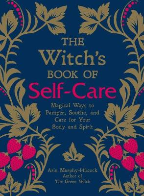 Witch's Book of Self-Care, The: Magical Ways to Pamper...