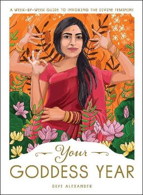 Your Goddess Year: A Week-by-Week Guide to Invoking the Divi...