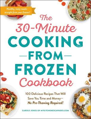30-Minute Cooking from Frozen Cookbook, The: 100 Delicious R...