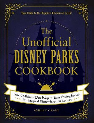 Unofficial Disney Parks Cookbook, The: From Delicious Dole W...