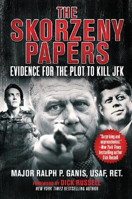 Skorzeny Papers, The: Evidence for the Plot to Kill JFK