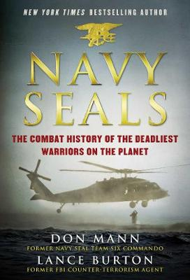 Navy SEALs: The Combat History of the Deadliest Warriors on ...