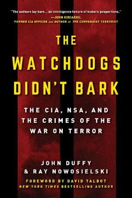 Watchdogs Didn't Bark, The: The CIA, NSA, and the Crim...