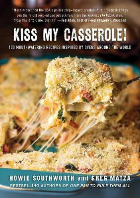 Kiss My Casserole!: 100 Mouthwatering Recipes Inspired by Ov...