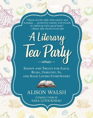 Literary Tea Party, A: Blends and Treats for Alice, Bilbo, D...