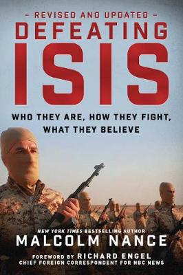 Defeating ISIS: Who They Are, How They Fight, What They Beli...