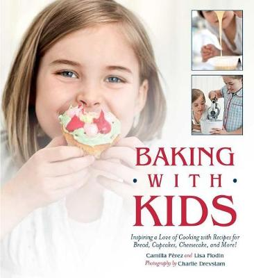 Baking with Kids: Inspiring a Love of Cooking with Recipes f...
