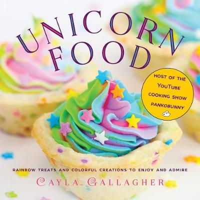 Unicorn Food: Rainbow Treats and Colorful Creations to Enjoy...