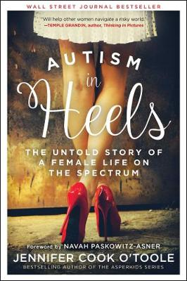 Autism in Heels: The Untold Story of a Female Life on the Sp...