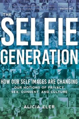 Selfie Generation, The: Exploring Our Notions of Privacy, Se...