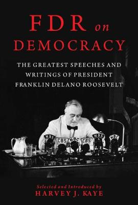 FDR on Democracy: The Greatest Speeches and Writings of Pres...