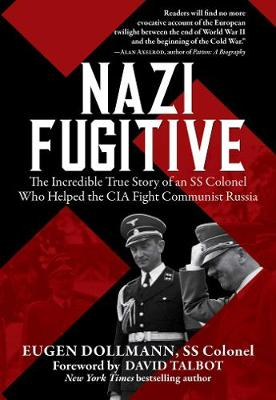 Nazi Fugitive: The Incredible True Story of an SS Colonel Wh...