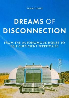 Dreams of Disconnection: From the Autonomous House to Self-S...
