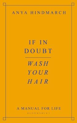 If In Doubt, Wash Your Hair: A Manual for Life