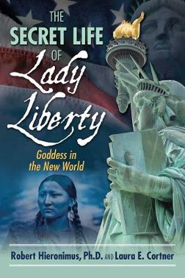 Secret Life of Lady Liberty, The: Goddess in the New World