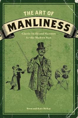 Art of Manliness, The: Classic Skills and Manners for the Mo...