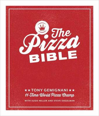 Pizza Bible, The: The World's Favorite Pizza Styles, f...