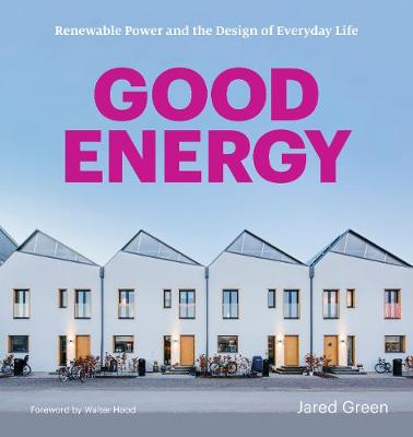 Good Energy: Renewable Power and the Design of Everyday Life