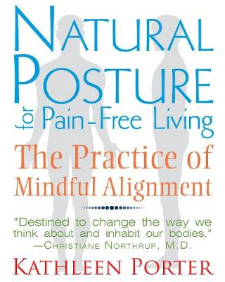 Natural Posture for Pain-Free Living: The Practice of Mindfu...