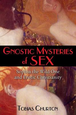 Gnostic Mysteries of Sex: Sophia the Wild One and Erotic Chr...