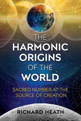 Harmonic Origins of the World, The: Sacred Number at the Source of Creation