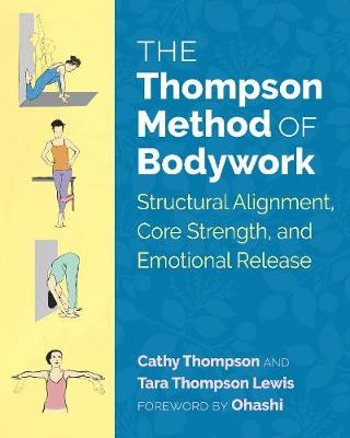 Thompson Method of Bodywork, The: Structural Alignment, Core...