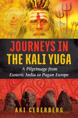 Journeys in the Kali Yuga: A Pilgrimage from Esoteric India ...
