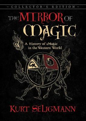 Mirror of Magic, The: A History of Magic in the Western Worl...