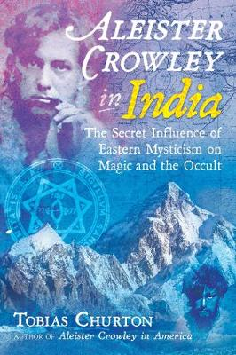 Aleister Crowley in India: The Secret Influence of Eastern M...