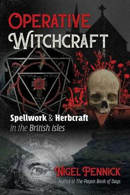 Operative Witchcraft: Spellwork and Herbcraft in the British...