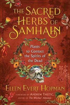 Sacred Herbs of Samhain, The: Plants to Contact the Spirits ...
