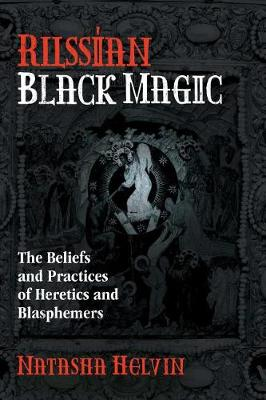 Russian Black Magic: The Beliefs and Practices of Heretics a...