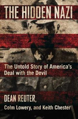 Hidden Nazi, The: The Untold Story of America's Deal w...