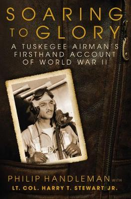Soaring to Glory: A Tuskegee Airman's Firsthand Accoun...