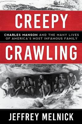 Creepy Crawling: Charles Manson and the Many Lives of Americ...