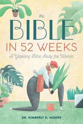 Bible in 52 Weeks, The: A Yearlong Bible Study for Women