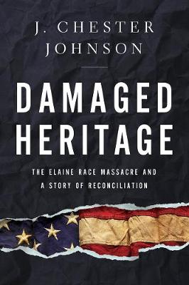 Damaged Heritage: The Elaine Race Massacre and A Story of Re...