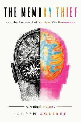 Memory Thief, The: And the Secrets Behind How We Remember...